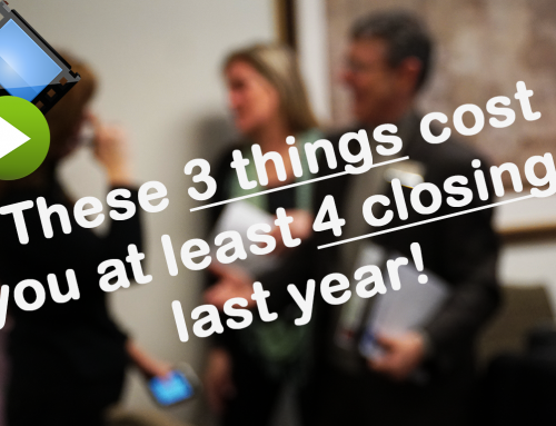 3 Things that cost you at least 4 Closings last year!